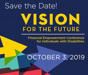 Save the Date! Vision for the Future: Financial Empowerment Conference for Individuals with Disabilities, October 3, 2019