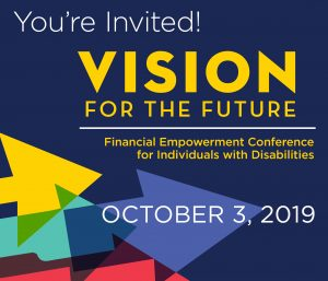You're Invited! Vision for the Future: Financial Empowerment Conference for Individuals with Disabilities. October 3, 2019