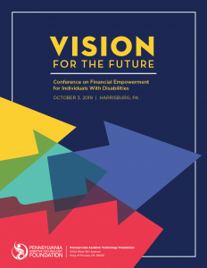 Program cover with large colored arrows pointing up and to the right and the words: Vision for the Future: Conference on Financial Empowerment for Individuals with Disabilities, October 3, 2019, Harrisburg, PA. PATF logo at the bottom.