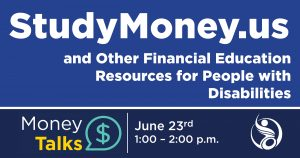 StudyMoney.us and Other Financial Education Resources for People with Disabilities. Money Talks June 23 from 1 to 2 p.m.